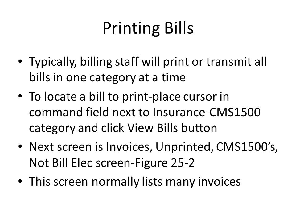 Printing Bills Typically, billing staff will print or transmit all bills in one category at a time To locate a bill to print-place cursor in command f