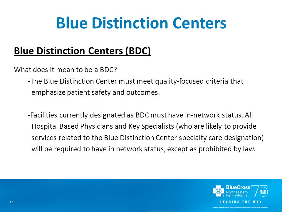 13 Blue Distinction Centers Blue Distinction Centers (BDC) What does it mean to be a BDC.