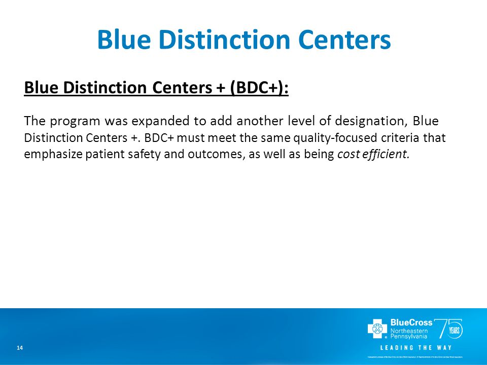 14 Blue Distinction Centers Blue Distinction Centers + (BDC+): The program was expanded to add another level of designation, Blue Distinction Centers +.