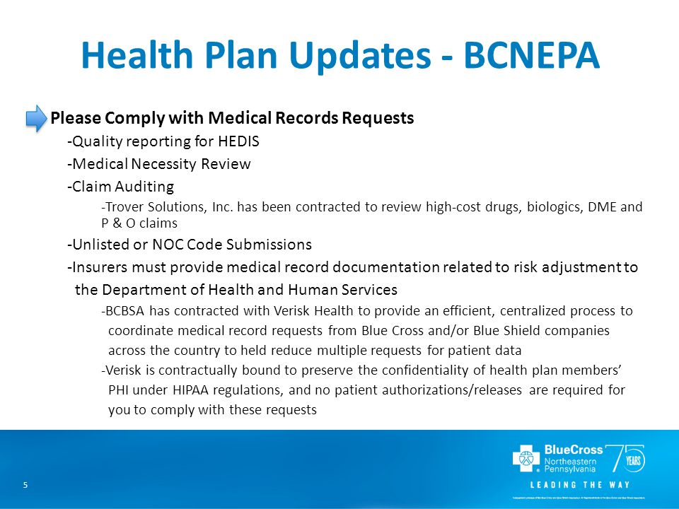 5 Health Plan Updates - BCNEPA Please Comply with Medical Records Requests -Quality reporting for HEDIS -Medical Necessity Review -Claim Auditing -Trover Solutions, Inc.