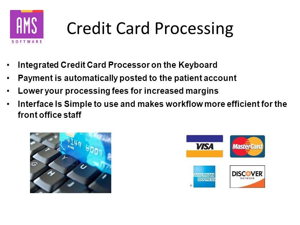 Credit Card Processing Integrated Credit Card Processor on the Keyboard Payment is automatically posted to the patient account Lower your processing f