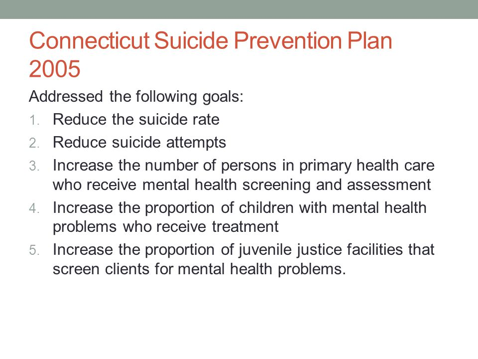 Connecticut Suicide Prevention Plan 2005 Addressed the following goals: 1.