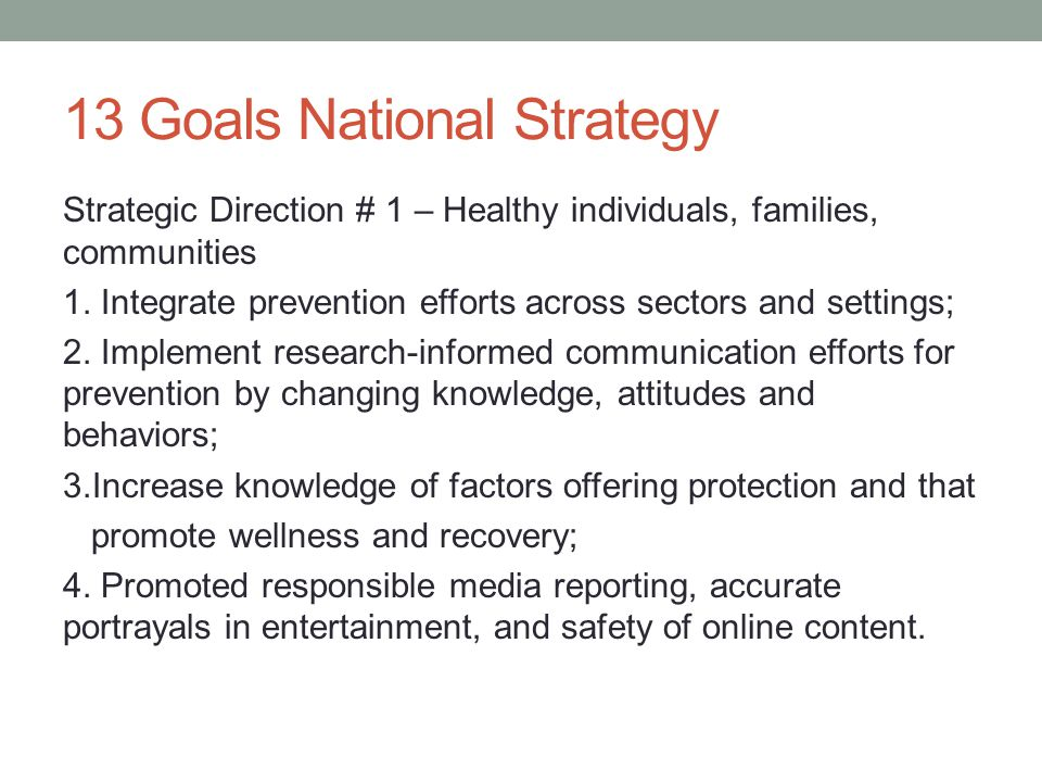 13 Goals National Strategy Strategic Direction # 1 – Healthy individuals, families, communities 1.
