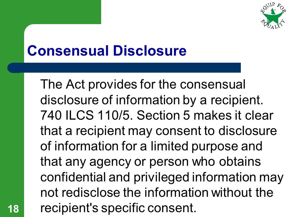 18 Consensual Disclosure The Act provides for the consensual disclosure of information by a recipient.