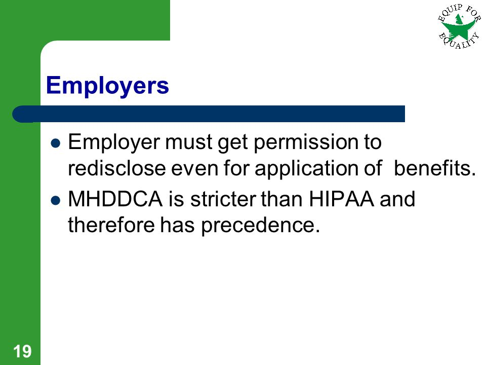 19 Employers Employer must get permission to redisclose even for application of benefits.