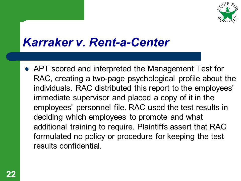 22 Karraker v. Rent-a-Center APT scored and interpreted the Management Test for RAC, creating a two-page psychological profile about the individuals.