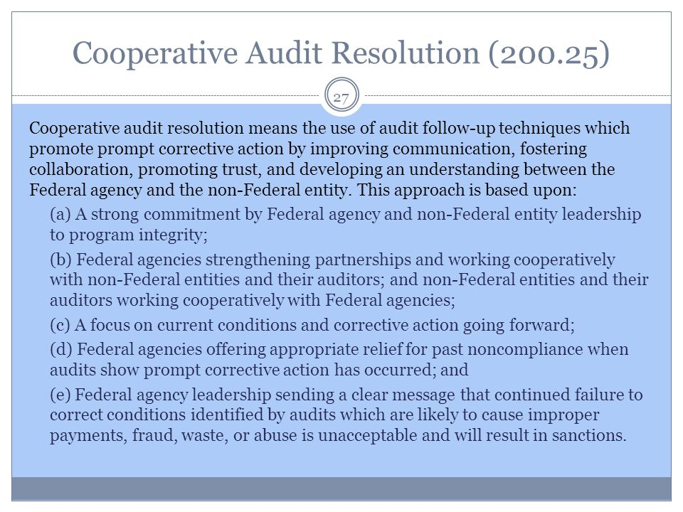 Cooperative Audit Resolution (200.25) 27 Cooperative audit resolution means the use of audit follow-up techniques which promote prompt corrective acti