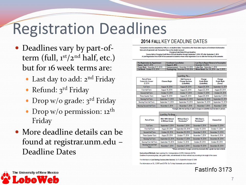 Registration Deadlines 7 Deadlines vary by part-of- term (full, 1 st /2 nd half, etc.) but for 16 week terms are: Last day to add: 2 nd Friday Refund: 3 rd Friday Drop w/o grade: 3 rd Friday Drop w/o permission: 12 th Friday More deadline details can be found at registrar.unm.edu – Deadline Dates FastInfo 3173