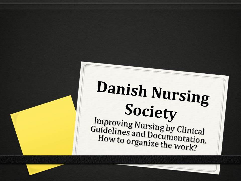 Danish Nursing Society Improving Nursing by Clinical Guidelines and Documentation.