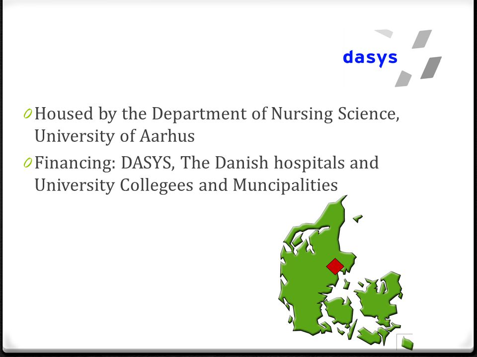 0 Housed by the Department of Nursing Science, University of Aarhus 0 Financing: DASYS, The Danish hospitals and University Collegees and Muncipalities