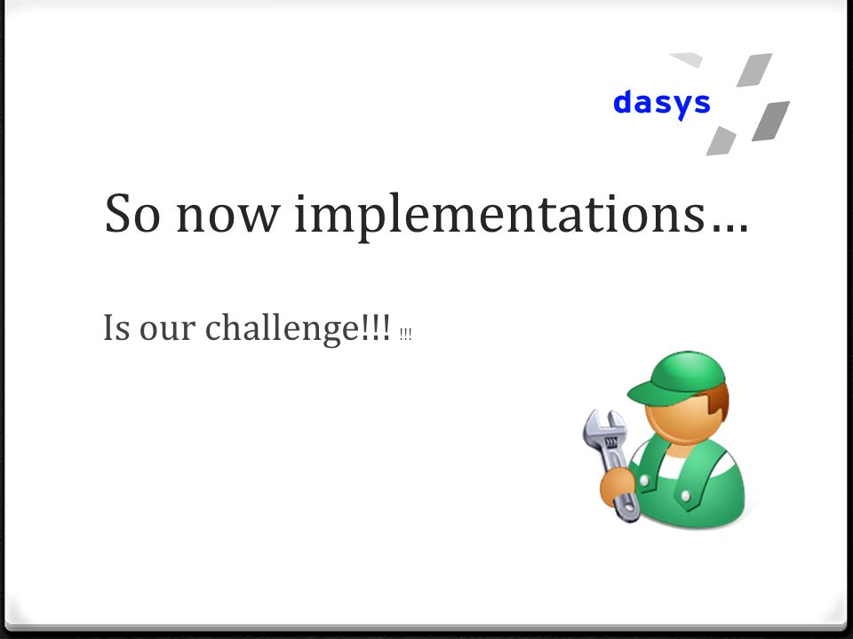 So now implementations… Is our challenge!!! !!!