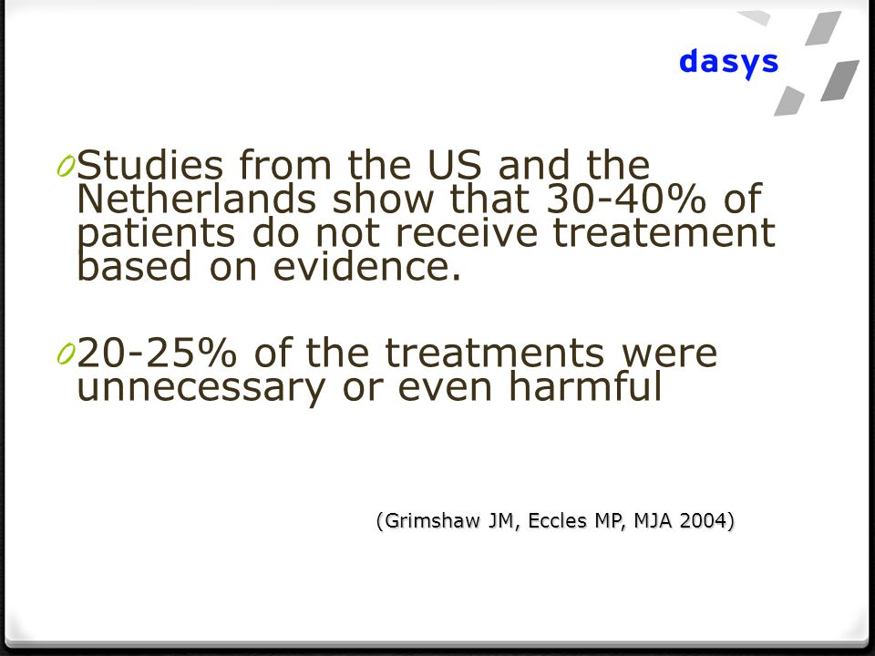 0 Studies from the US and the Netherlands show that 30-40% of patients do not receive treatement based on evidence.