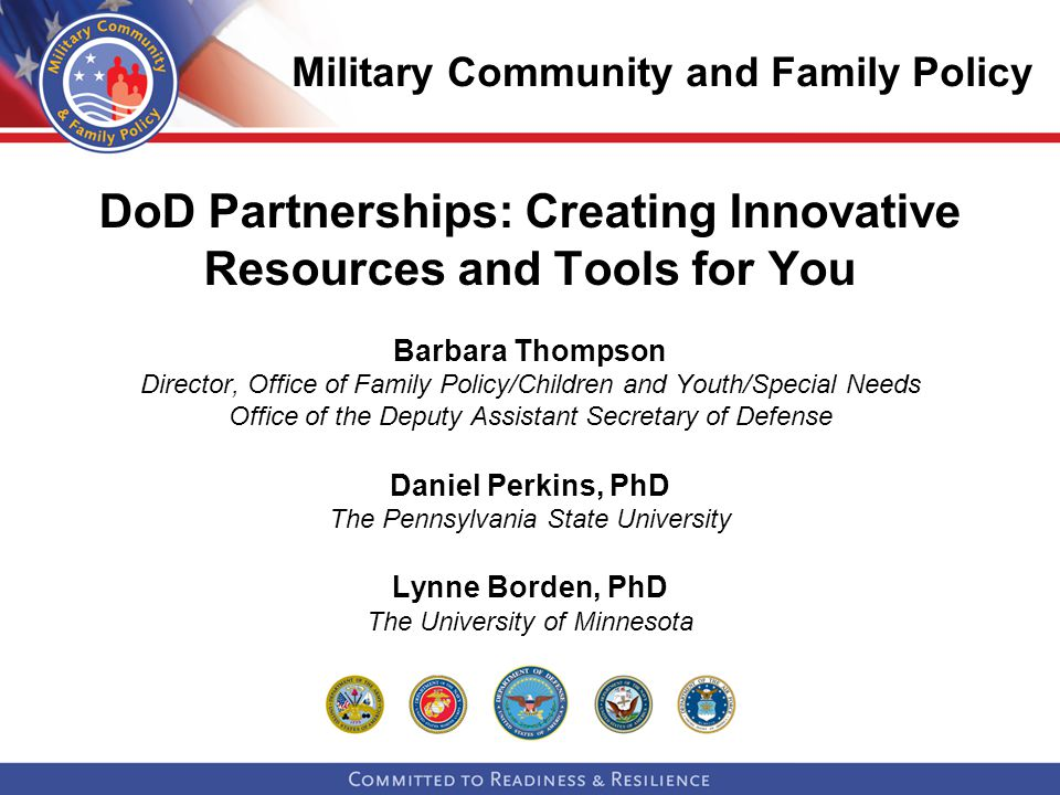 Overview DoD draws on rich resources in communities to further our effectiveness to support military families An especially effective dynamic partnership is with NIFA and its land grand universities who perform a range of helpful functions: Literature reviews on key topics and providing succinct briefs Developing and evaluating programs Providing extensive online portals including a clearinghouse on military-related information Creating research-based tools accessible to professionals in both the civilian and military communities to promote child and family well-being