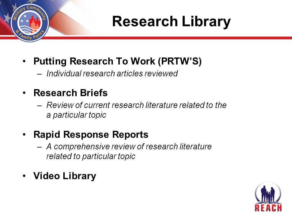 Putting Research To Work (PRTW'S) –Individual research articles reviewed Research Briefs –Review of current research literature related to the a particular topic Rapid Response Reports –A comprehensive review of research literature related to particular topic Video Library Research Library