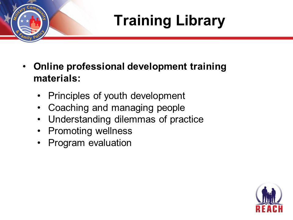 Online professional development training materials: Principles of youth development Coaching and managing people Understanding dilemmas of practice Promoting wellness Program evaluation Training Library