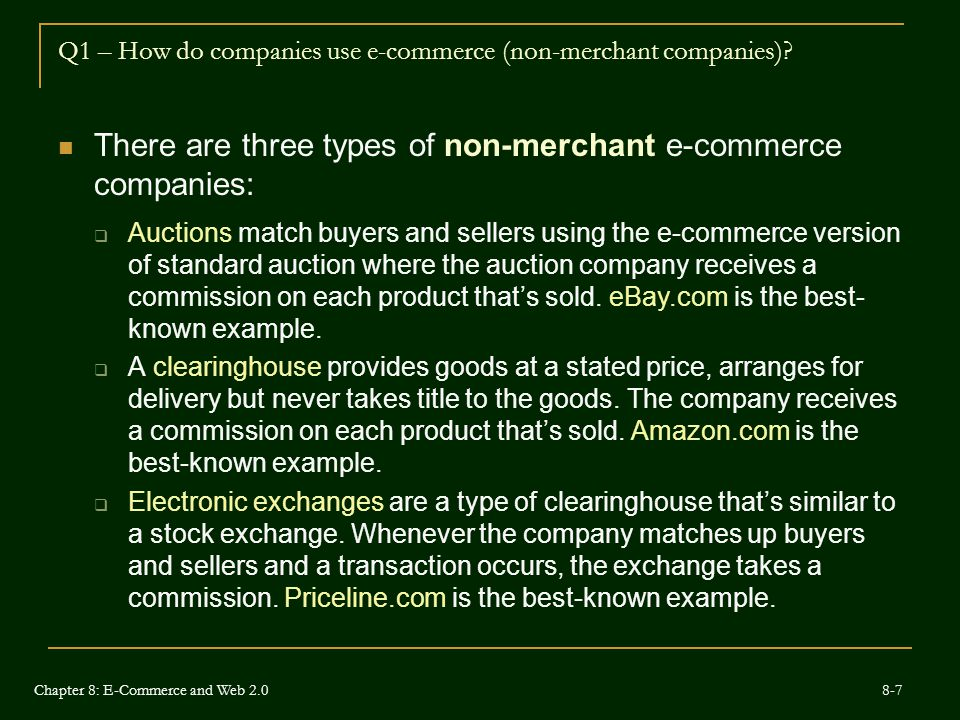 Q1 – How do companies use e-commerce (non-merchant companies)? There are three types of non-merchant e-commerce companies:  Auctions match buyers and