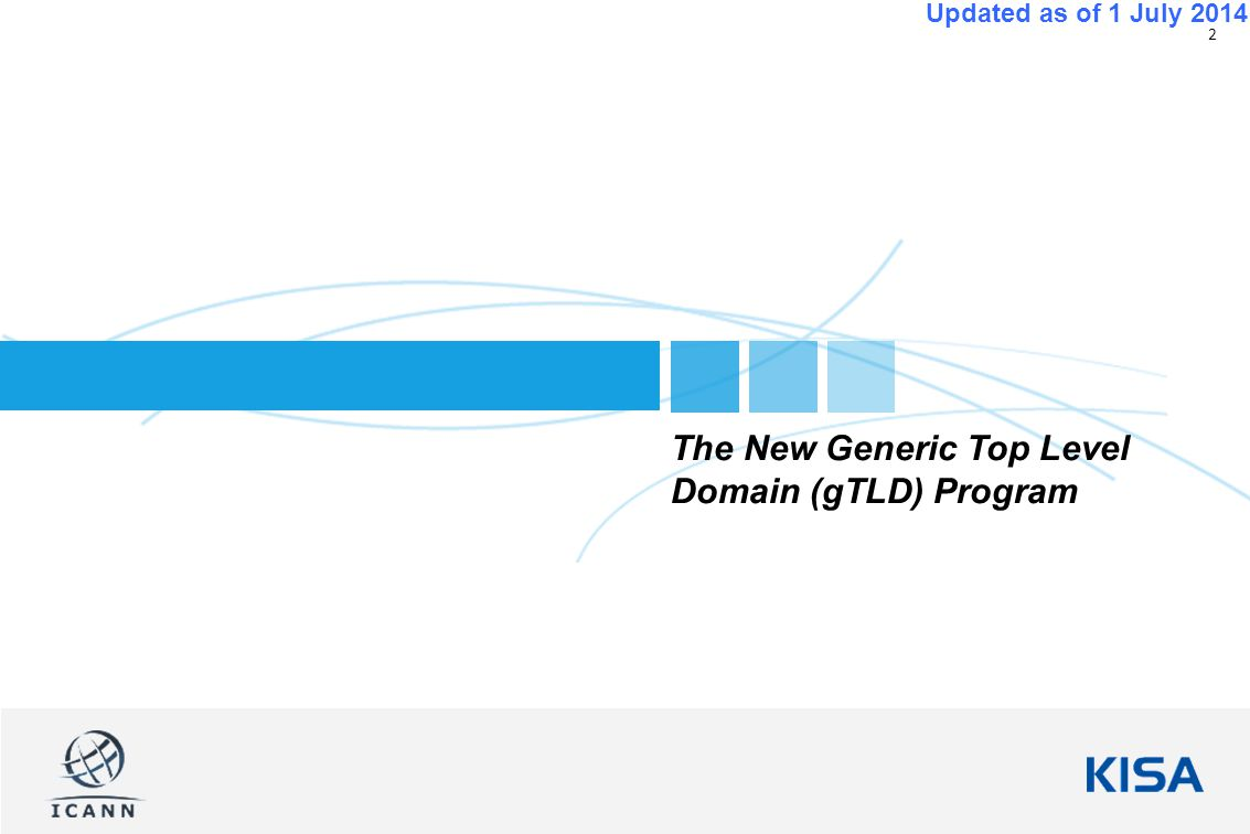 2 Updated as of 1 July 2014 The New Generic Top Level Domain (gTLD) Program
