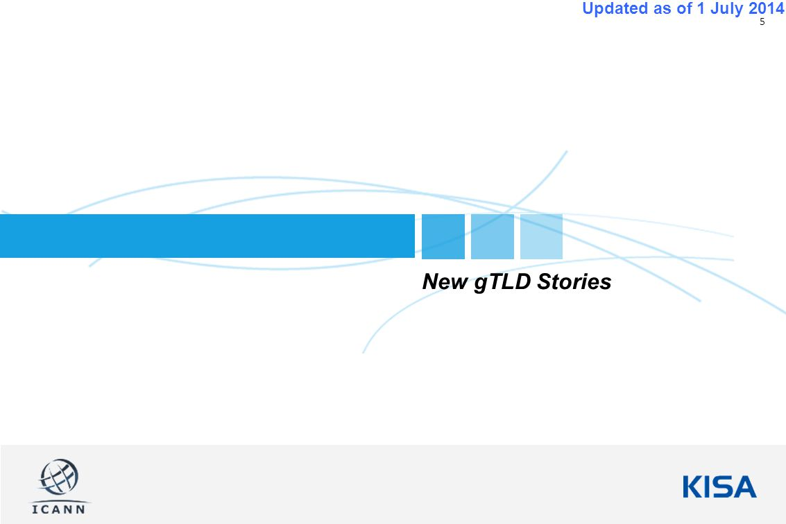 5 Updated as of 1 July 2014 New gTLD Stories