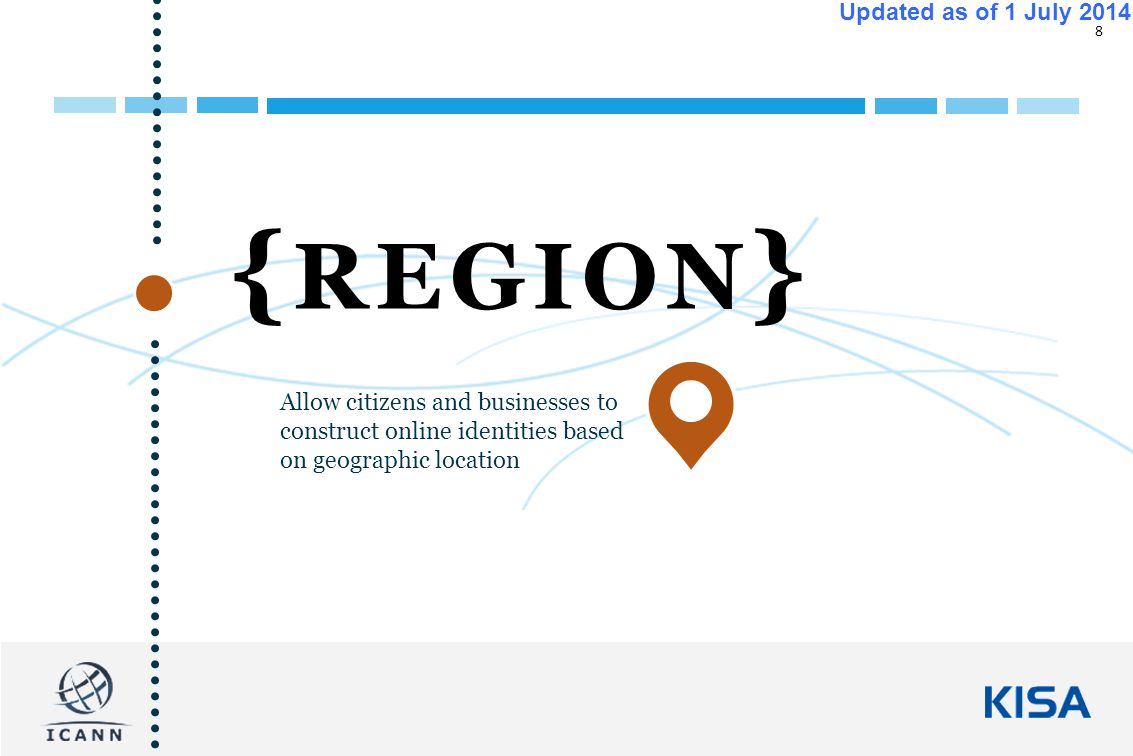 8 Updated as of 1 July 2014 { REGION } Allow citizens and businesses to construct online identities based on geographic location