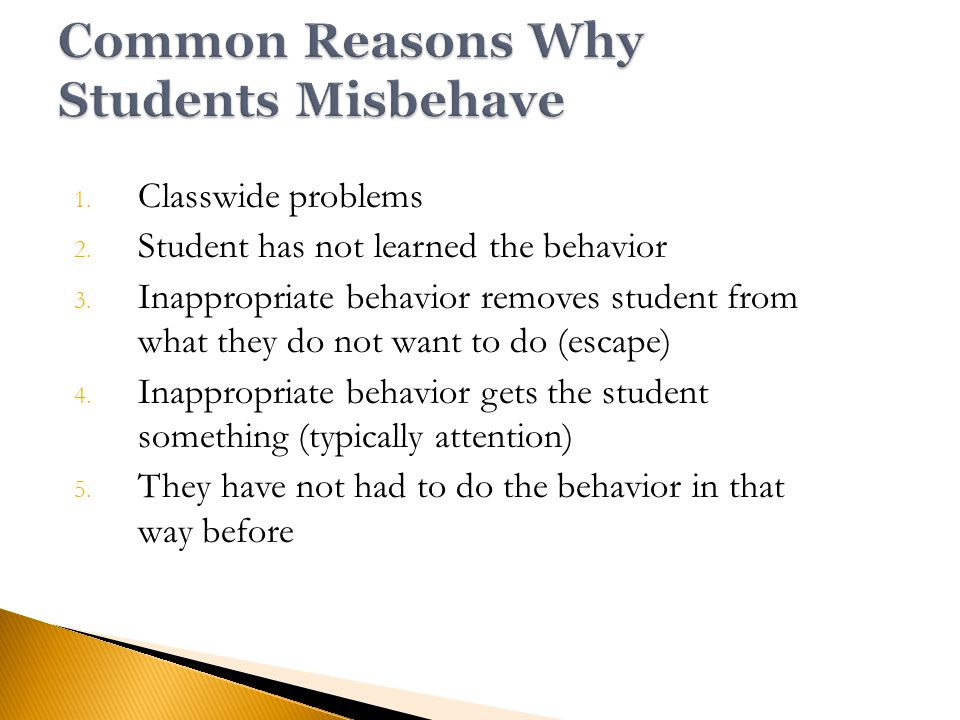 1. Classwide problems 2. Student has not learned the behavior 3.