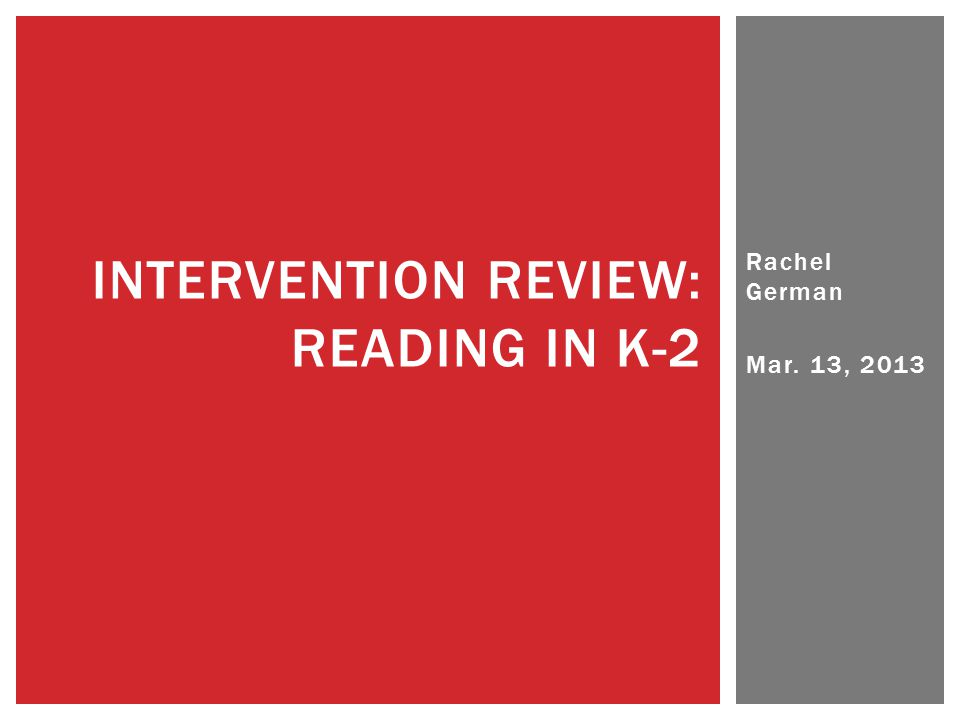 Rachel German Mar. 13, 2013 INTERVENTION REVIEW: READING IN K-2