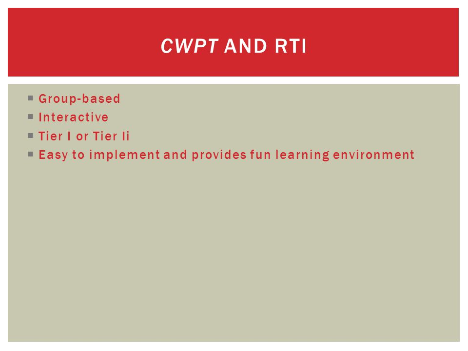  Group-based  Interactive  Tier I or Tier Ii  Easy to implement and provides fun learning environment CWPT AND RTI