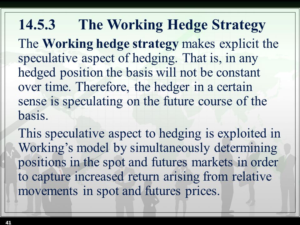 14.5.3The Working Hedge Strategy The Working hedge strategy makes explicit the speculative aspect of hedging.