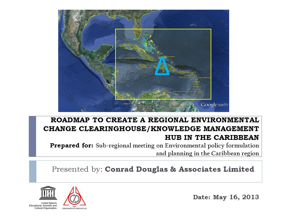 ROADMAP TO CREATE A REGIONAL ENVIRONMENTAL CHANGE CLEARINGHOUSE/KNOWLEDGE MANAGEMENT HUB IN THE CARIBBEAN Prepared for: Sub-regional meeting on Enviro