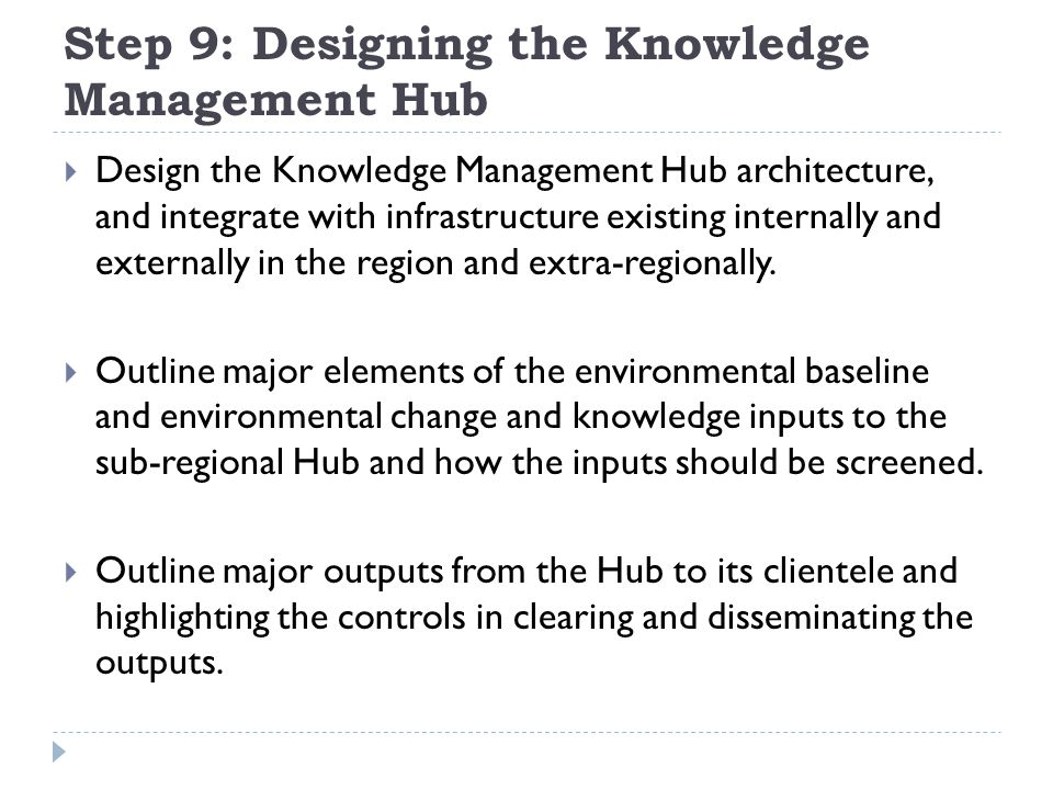 Step 9: Designing the Knowledge Management Hub  Design the Knowledge Management Hub architecture, and integrate with infrastructure existing internal