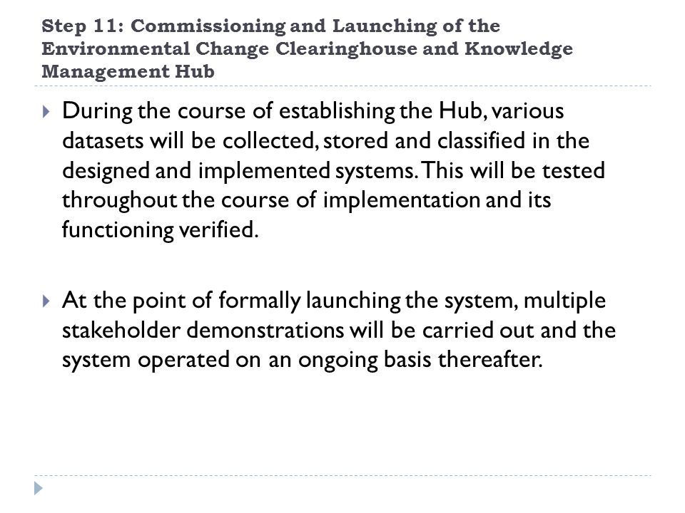 Step 11: Commissioning and Launching of the Environmental Change Clearinghouse and Knowledge Management Hub  During the course of establishing the Hu