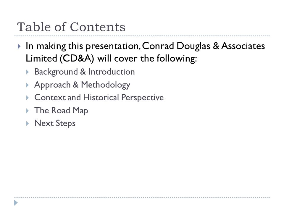 Table of Contents  In making this presentation, Conrad Douglas & Associates Limited (CD&A) will cover the following:  Background & Introduction  Ap