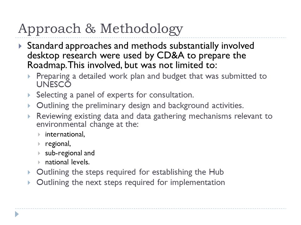 Approach & Methodology  Standard approaches and methods substantially involved desktop research were used by CD&A to prepare the Roadmap. This involv