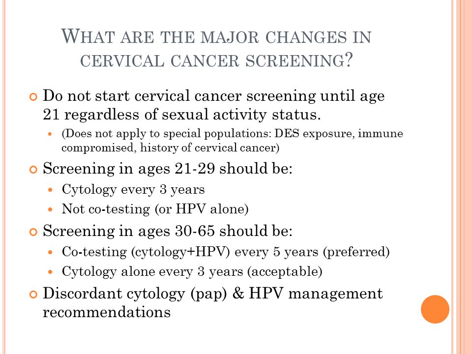 W HAT ARE THE MAJOR CHANGES IN CERVICAL CANCER SCREENING .