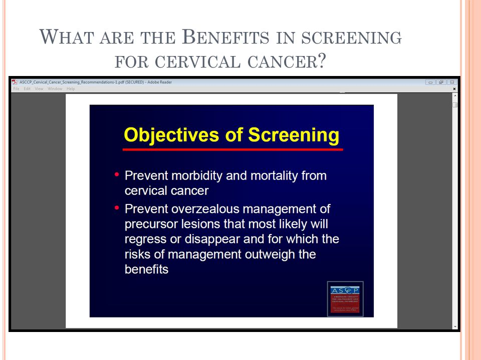 W HAT ARE THE B ENEFITS IN SCREENING FOR CERVICAL CANCER