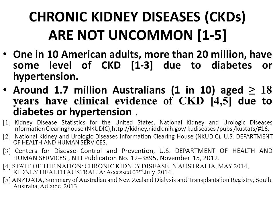 CHRONIC KIDNEY DISEASES (CKDs) ARE NOT UNCOMMON [1-5] One in 10 American adults, more than 20 million, have some level of CKD [1-3] due to diabetes or hypertension.