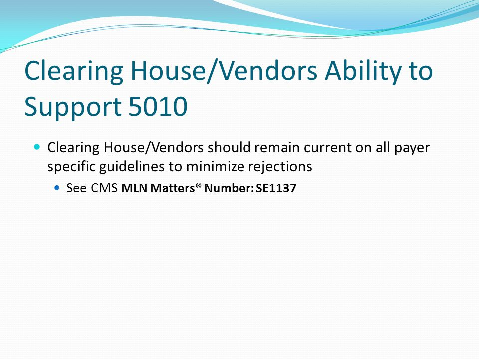 Clearing House/Vendors Ability to Support 5010 Failure to transmit required ANSI 837 version may result in entire FILE REJECTIONS