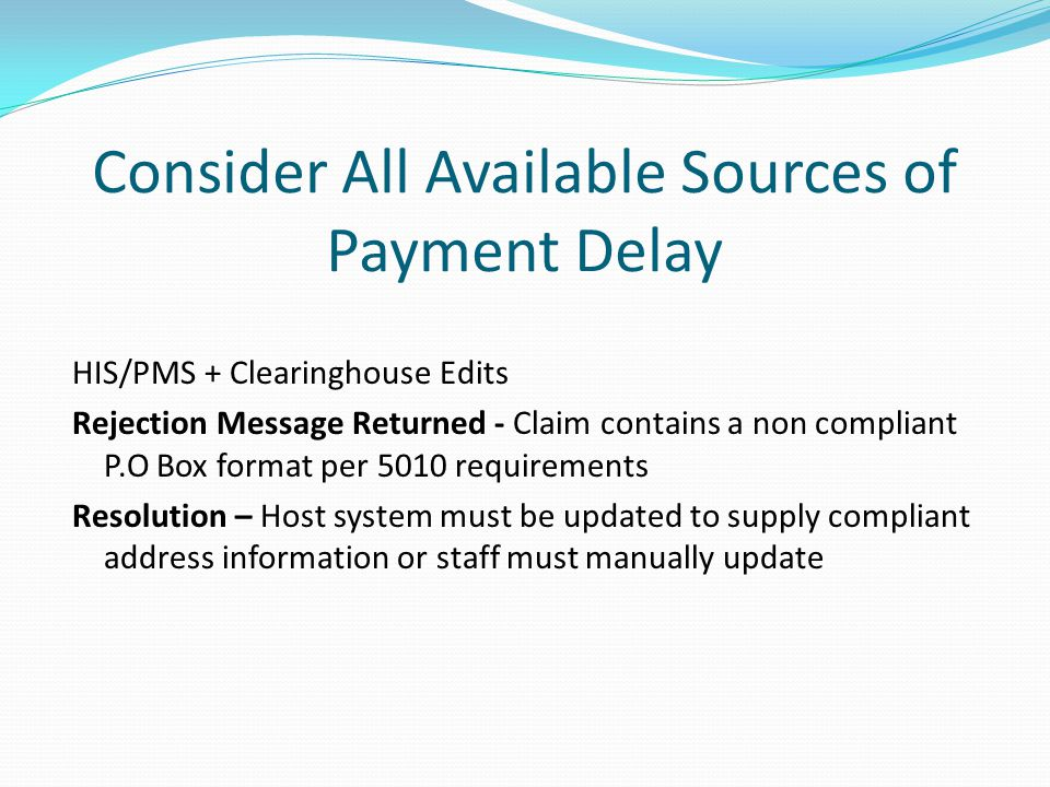 Consider All Available Sources of Payment Delay A majority of 5010 related issues occur pre-adjudication