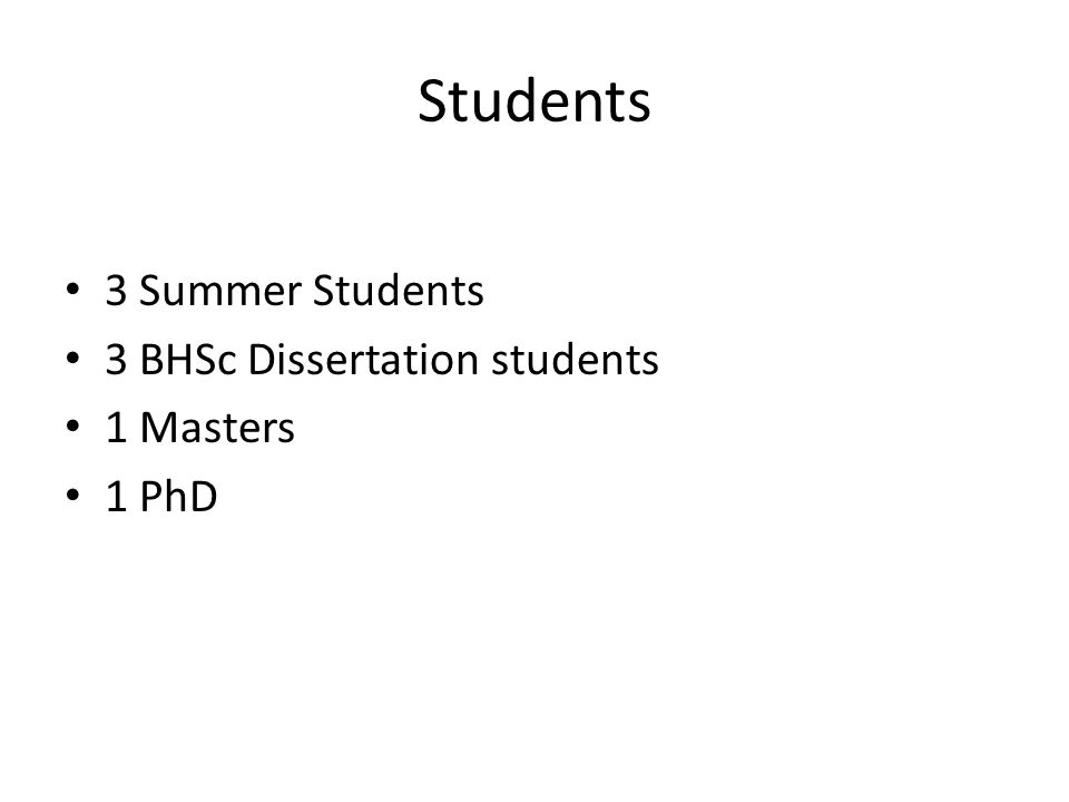 Students 3 Summer Students 3 BHSc Dissertation students 1 Masters 1 PhD