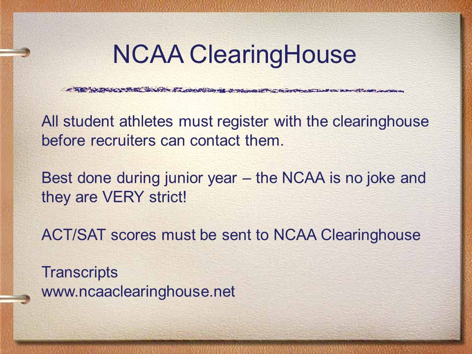 NCAA ClearingHouse All student athletes must register with the clearinghouse before recruiters can contact them.