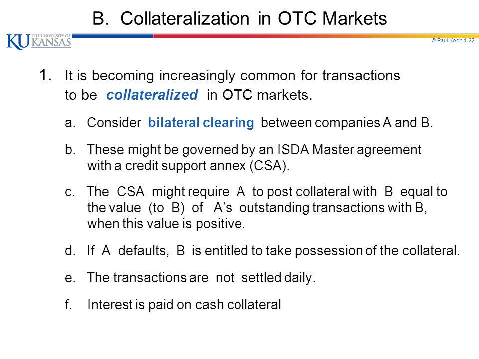 © Paul Koch 1-22 B.Collateralization in OTC Markets 1.
