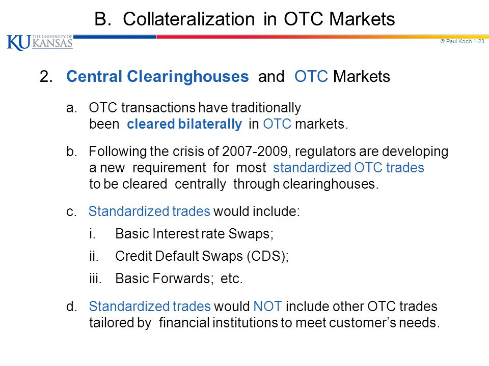 © Paul Koch 1-23 B.Collateralization in OTC Markets 2.Central Clearinghouses and OTC Markets a.