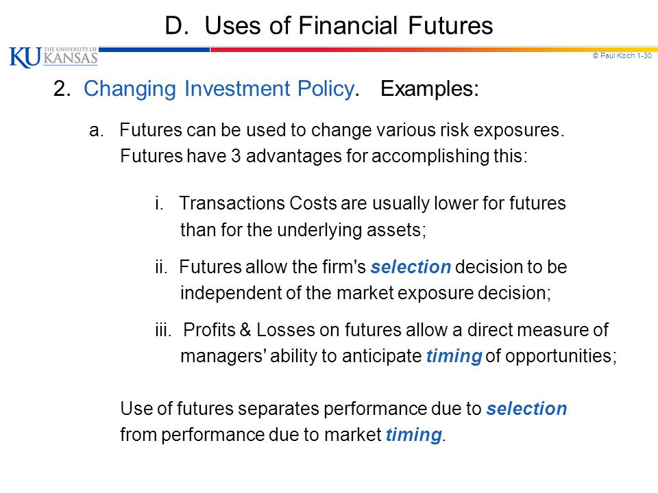 © Paul Koch 1-30 D.Uses of Financial Futures 2. Changing Investment Policy.