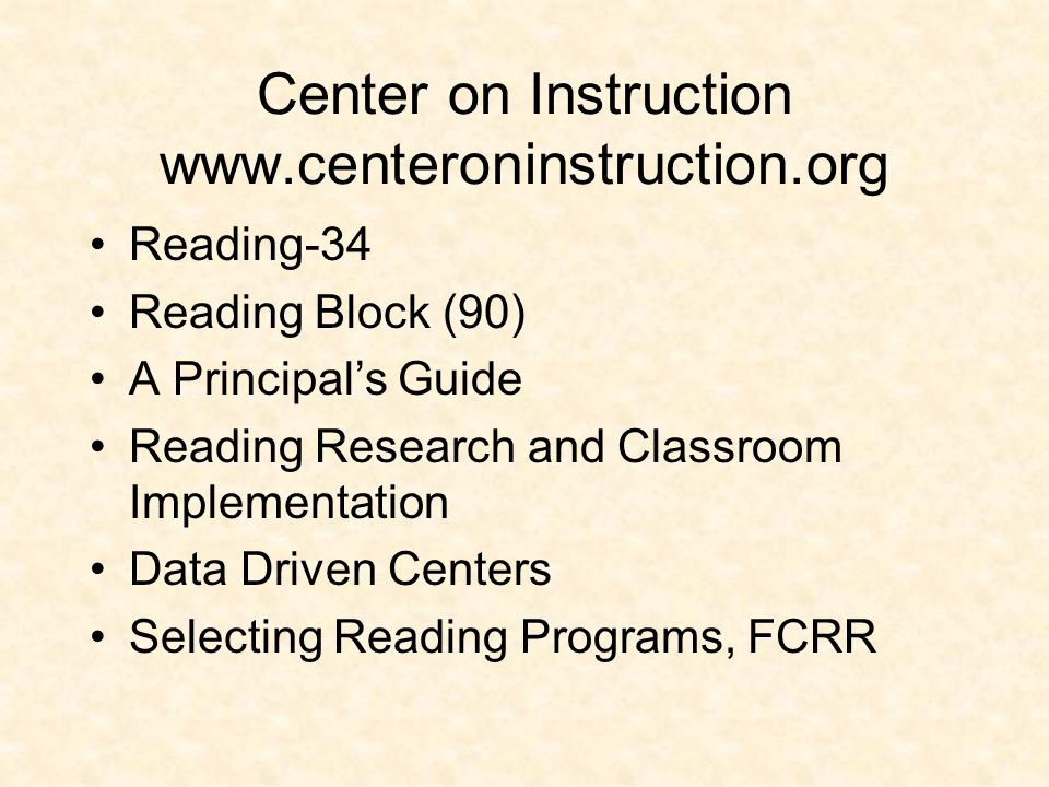 Center on Instruction www.centeroninstruction.org Reading-34 Reading Block (90) A Principal's Guide Reading Research and Classroom Implementation Data