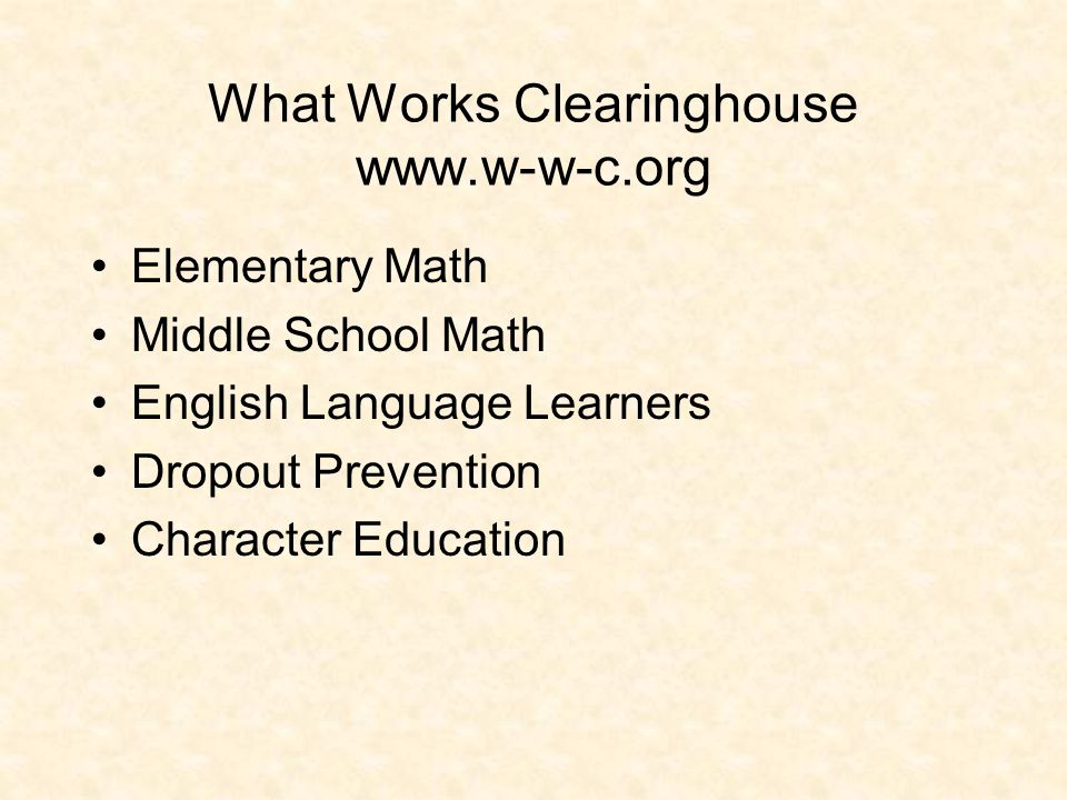 What Works Clearinghouse www.w-w-c.org Elementary Math Middle School Math English Language Learners Dropout Prevention Character Education