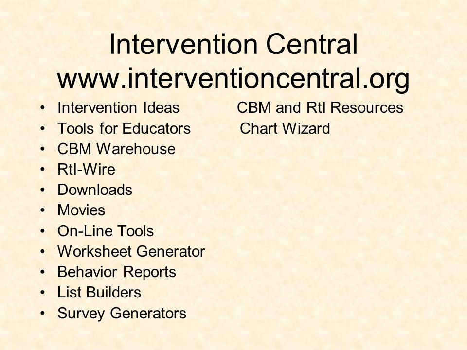 Intervention Central www.interventioncentral.org Intervention Ideas CBM and RtI Resources Tools for Educators Chart Wizard CBM Warehouse RtI-Wire Down