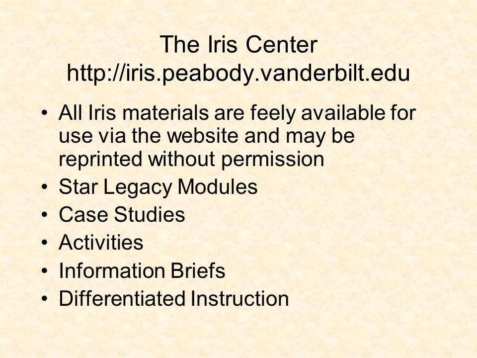 The Iris Center http://iris.peabody.vanderbilt.edu All Iris materials are feely available for use via the website and may be reprinted without permiss