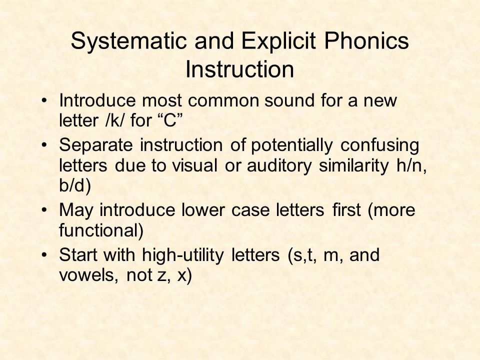 "Systematic and Explicit Phonics Instruction Introduce most common sound for a new letter /k/ for ""C"" Separate instruction of potentially confusing let"