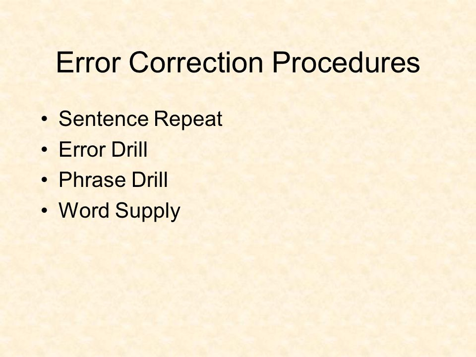 Error Correction Procedures Sentence Repeat Error Drill Phrase Drill Word Supply