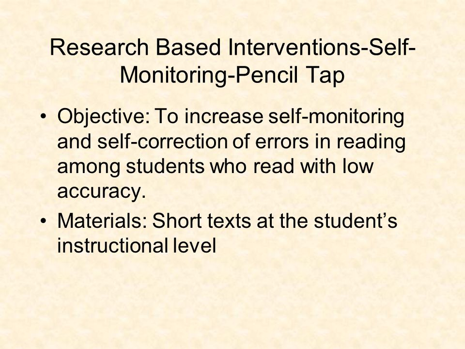 Research Based Interventions-Self- Monitoring-Pencil Tap Objective: To increase self-monitoring and self-correction of errors in reading among student