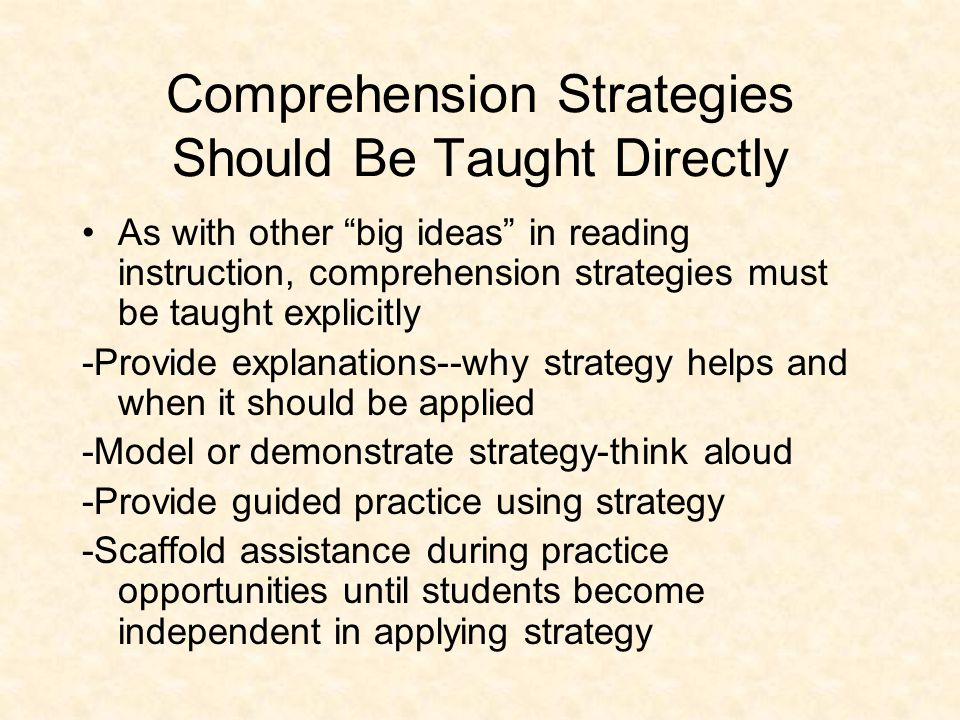 "Comprehension Strategies Should Be Taught Directly As with other ""big ideas"" in reading instruction, comprehension strategies must be taught explicitl"